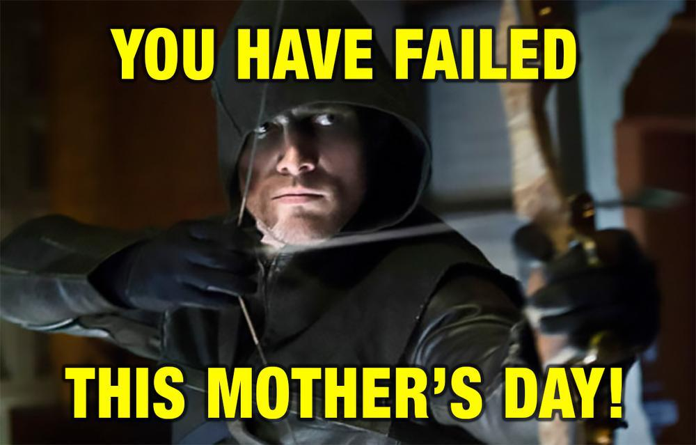 You Have Failed Mothers Day